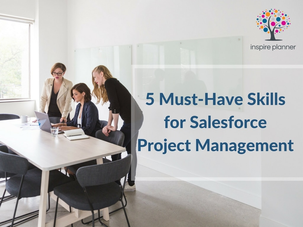 5 Must-Have Skills for Salesforce Project Management