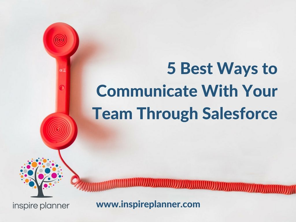 5 Best Ways to Communicate With Your Team Through Salesforce