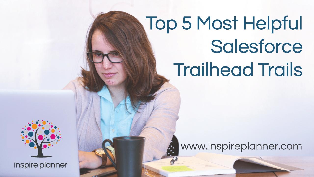 a702b07551bc8b Top 5 Most Helpful Salesforce Trailhead Trails - Inspire Planner