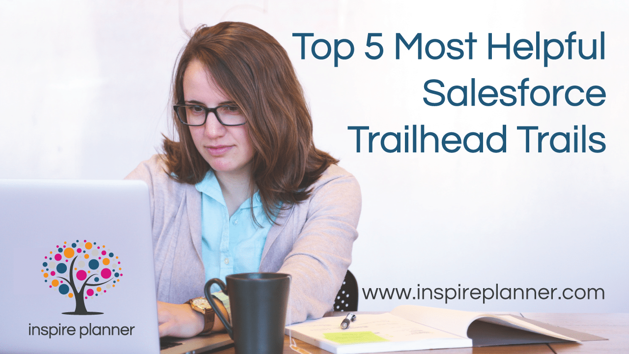 Top 5 Most Helpful Salesforce Trailhead Trails - Inspire Planner