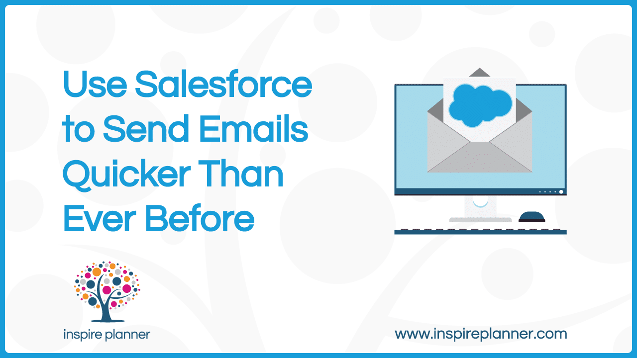 Use Salesforce To Send Emails Quicker Than Ever Before Inspire Planner